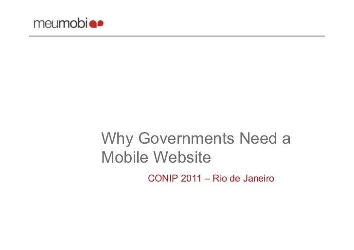 Why Governments Need aMobile Website     CONIP 2011 – Rio de Janeiro