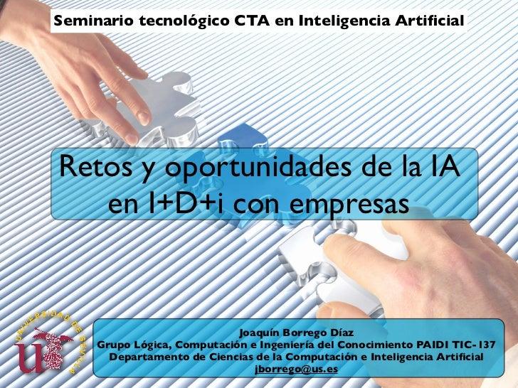 Seminario tecnológico CTA en Inteligencia ArtificialRetos y oportunidades de la IA   en I+D+i con empresas                 ...