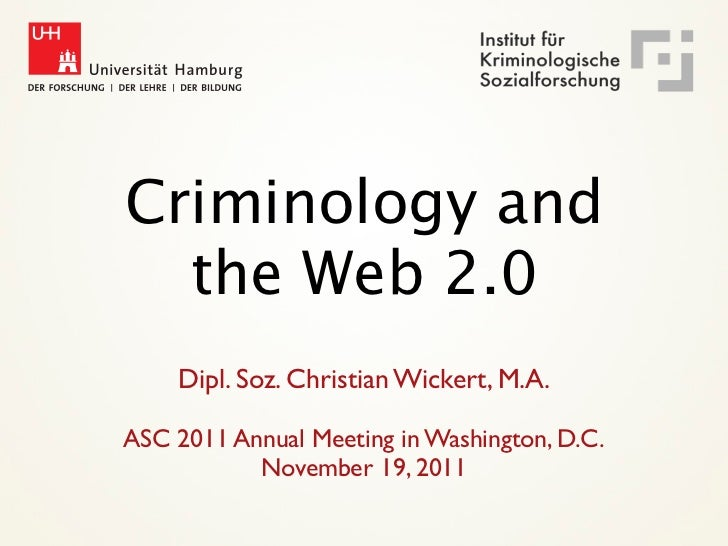 Criminology and  the Web 2.0    Dipl. Soz. Christian Wickert, M.A.ASC 2011 Annual Meeting in Washington, D.C.           No...