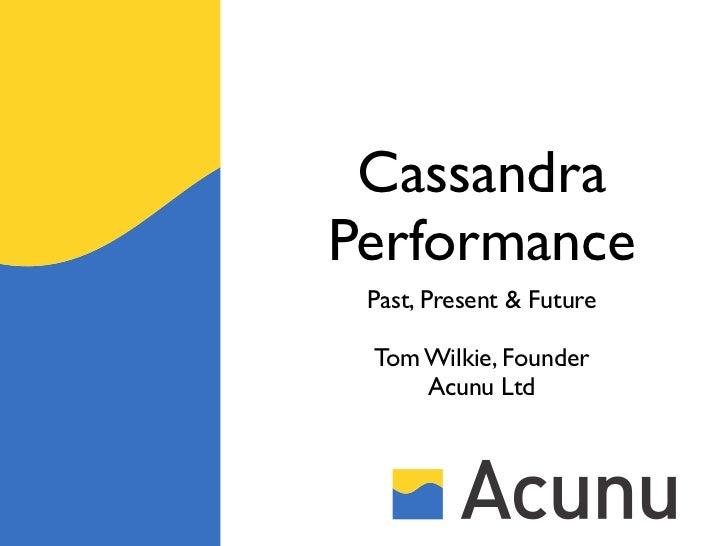 CassandraPerformance Past, Present & Future Tom Wilkie, Founder     Acunu Ltd