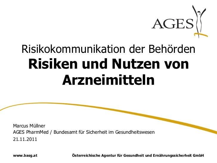 Risikokommunikation der Behörden      Risiken und Nutzen von           ArzneimittelnMarcus MüllnerAGES PharmMed / Bundesam...