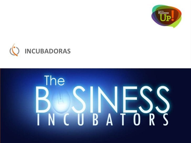incubadoras     INCUBADORAS DE NEGOCIOS        hay aproximadamente más de 25 en Chile.BUSINESSUP  15