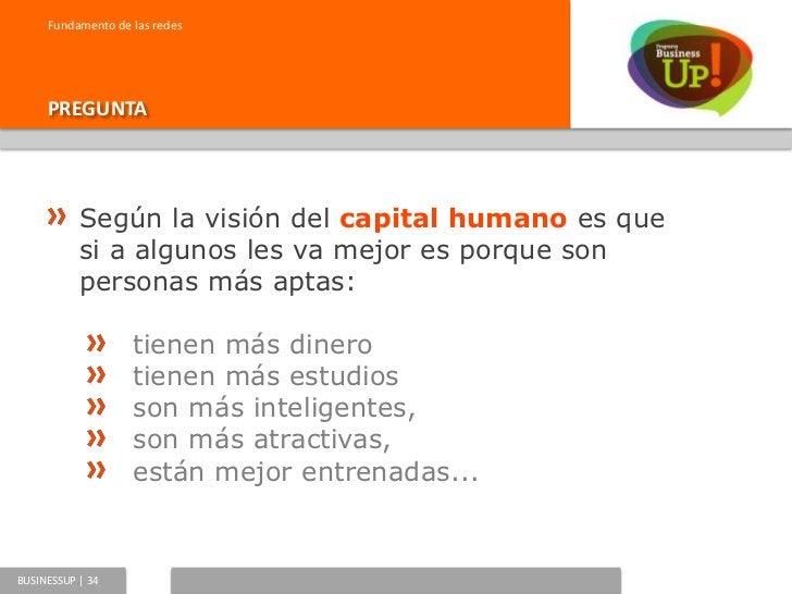 Fundamento de las redes     PREGUNTA          Desde el punto de vista del capital social, a          quienes les va mejor,...