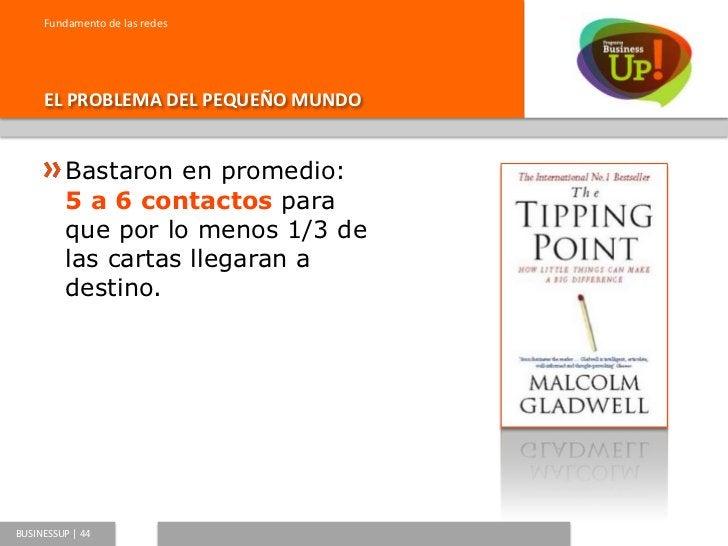 Fundamento de las redes     SEIS GRADOS DE SEPARACIÓN         Vía email en el 2000             Mismo resultado!!!!       ...