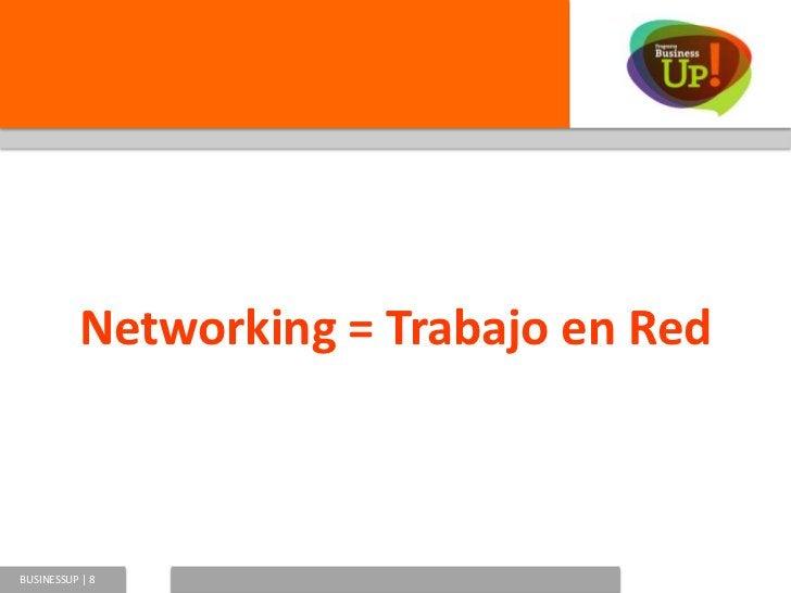 Networking = Trabajo en RedBUSINESSUP   8