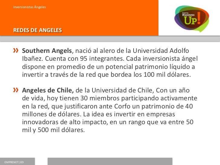 Inversionistas Ángeles     REDES DE ANGELES           Angeles Dictuc, de la Universidad Católica, orientada a           em...