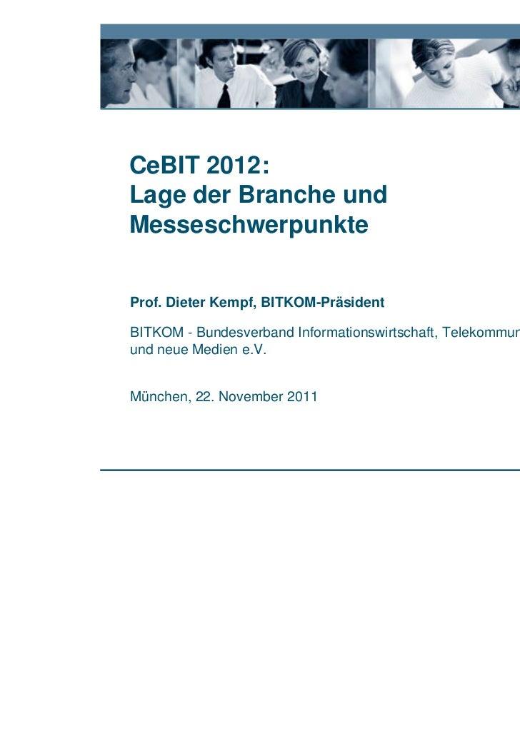 CeBIT 2012:Lage der Branche undMesseschwerpunkteProf. Dieter Kempf, BITKOM-PräsidentBITKOM - Bundesverband Informationswir...