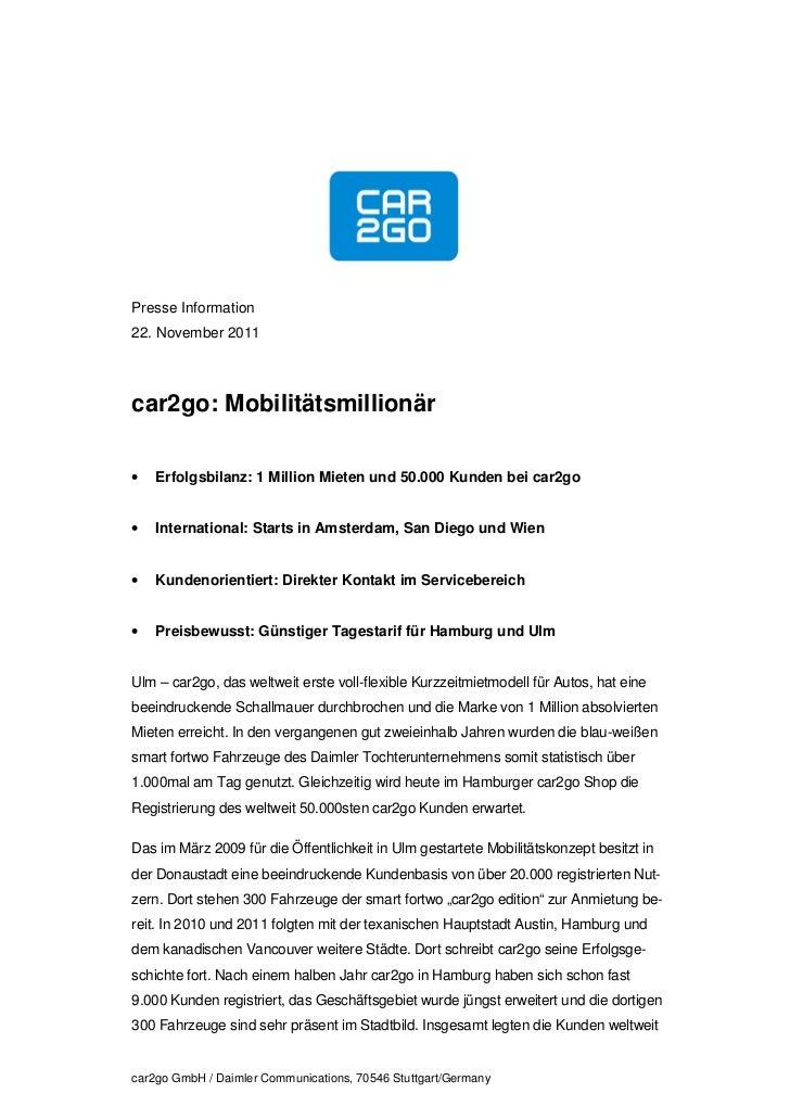Presse Information22. November 2011car2go: Mobilitätsmillionär•   Erfolgsbilanz: 1 Million Mieten und 50.000 Kunden bei ca...