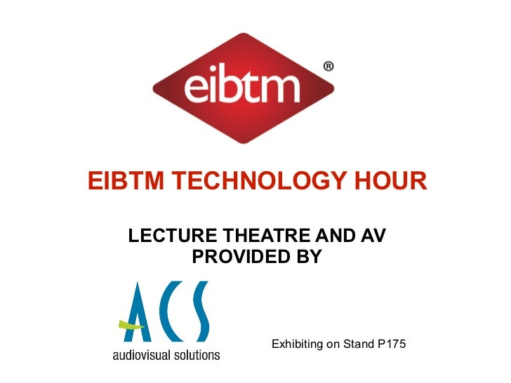 EIBTM TECHNOLOGY HOUR  LECTURE THEATRE AND AV       PROVIDED BY              Exhibiting on Stand P175