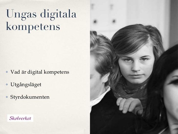 Ungas digitala kompetens <ul><li>Vad är digital kompetens </li></ul><ul><li>Utgångsläget </li></ul><ul><li>Styrdokumenten ...