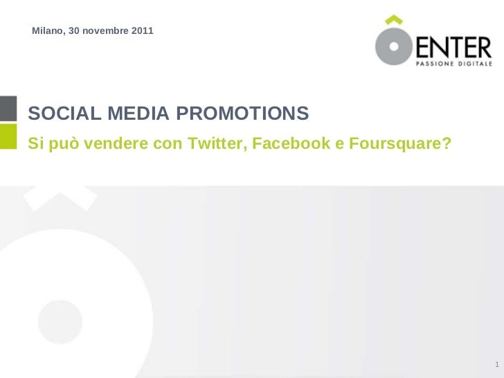 <ul><li>SOCIAL MEDIA PROMOTIONS </li></ul><ul><li>Si può vendere con Twitter, Facebook e Foursquare? </li></ul><ul><li>Mil...