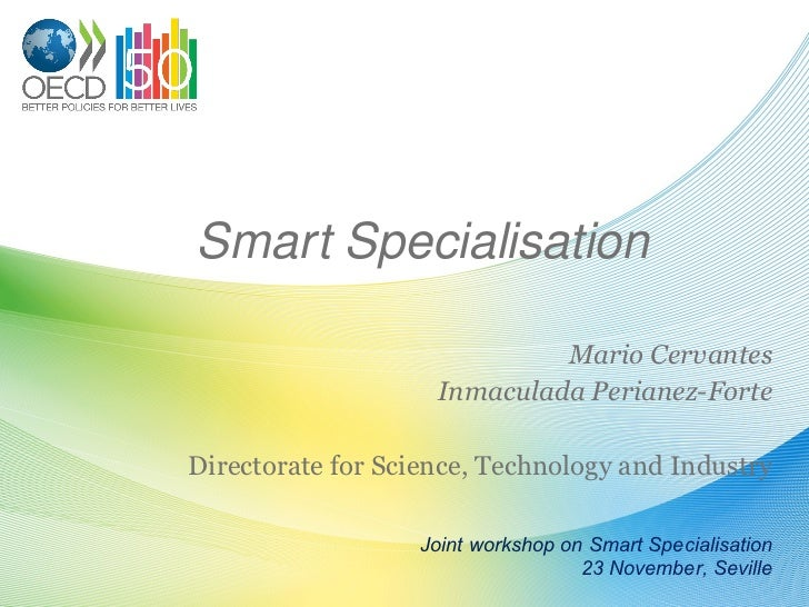 Smart Specialisation  Mario Cervantes Inmaculada Perianez-Forte Directorate for Science, Technology and Industry Joint wor...