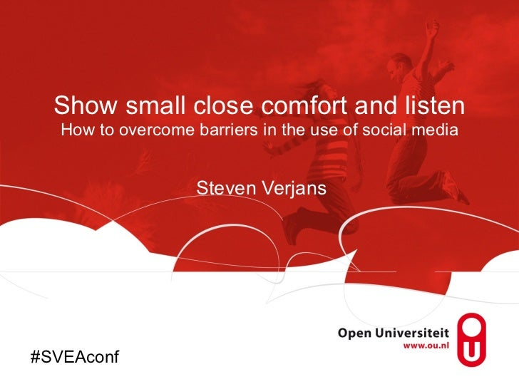 Show small close comfort and listen How to overcome barriers in the use of social media Steven Verjans #SVEAconf