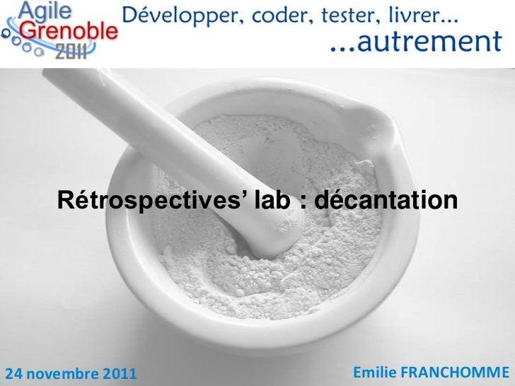 Rétrospectives' lab : décantation24 novembre 2011              Emilie FRANCHOMME
