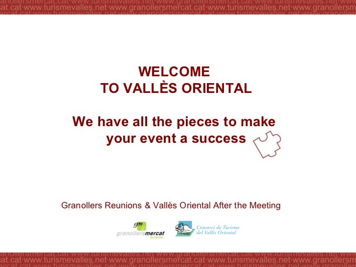 WELCOME  TO VALLÈS ORIENTAL We have all the pieces to make  your event a success Granollers Reunions & Vallès Oriental  Af...