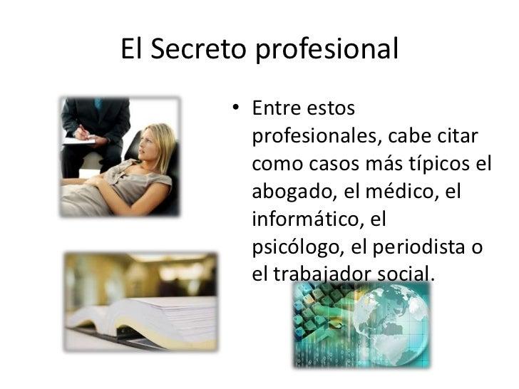 El Secreto profesional        • Entre estos          profesionales, cabe citar          como casos más típicos el         ...
