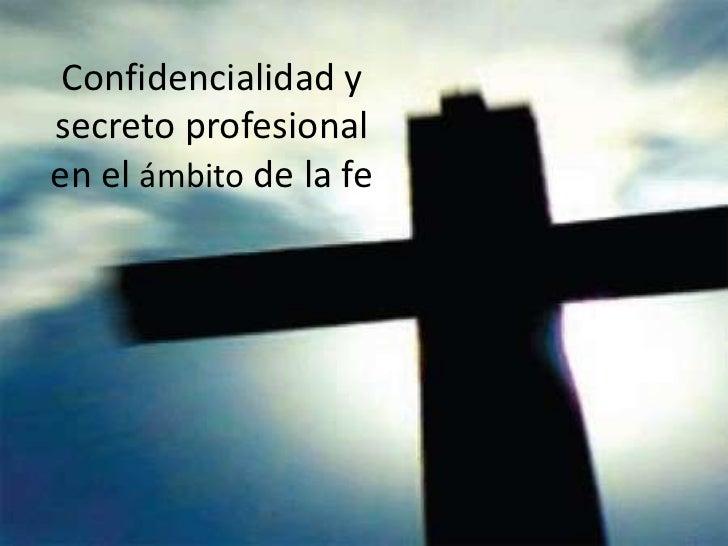 Confidencialidad ysecreto profesionalen el ámbito de la fe