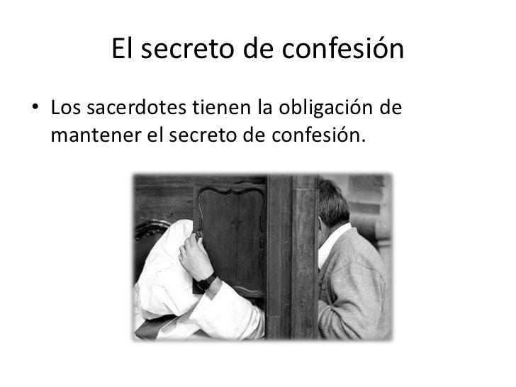 El secreto de confesión• Los sacerdotes tienen la obligación de  mantener el secreto de confesión.