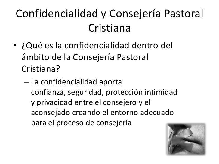 Confidencialidad y Consejería Pastoral              Cristiana• ¿Qué es la confidencialidad dentro del  ámbito de la Consej...
