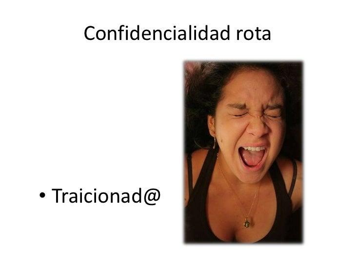 Confidencialidad rota• Traicionad@