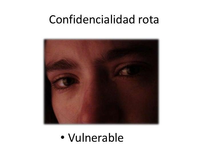 Confidencialidad rota  • Vulnerable