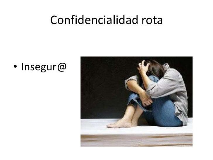 Confidencialidad rota• Insegur@