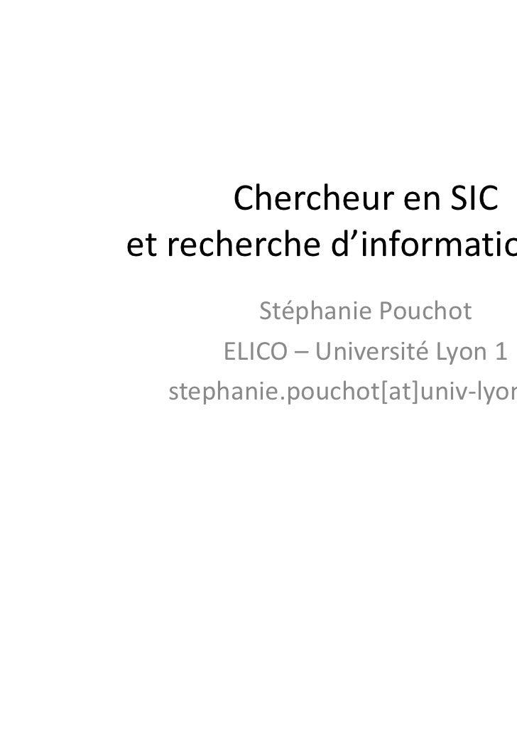 Chercheur en SICet recherche d'information (RI)         Stéphanie Pouchot      ELICO – Université Lyon 1  stephanie.poucho...