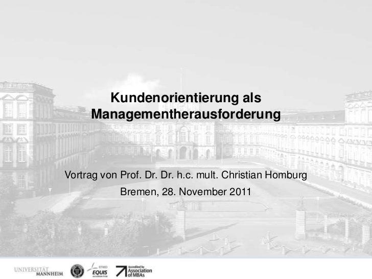 Kundenorientierung als                 Managementherausforderung        Vortrag von Prof. Dr. Dr. h.c. mult. Christian Hom...
