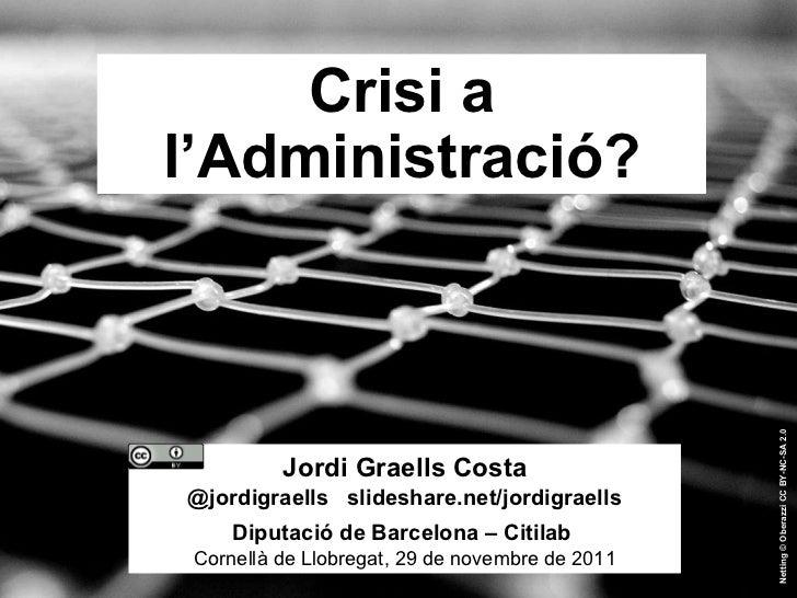 Crisi a l'Administració?  Netting   © Oberazzi   CC BY-NC-SA 2.0 Jordi Graells Costa @jordigraells  slideshare.net/jordig...