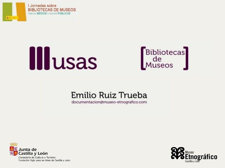 ¿Por qué nace MUSAS?• Tradicional situación de aislamiento      Relaciones entre Bibliotecas de Museos limitadas al inter...