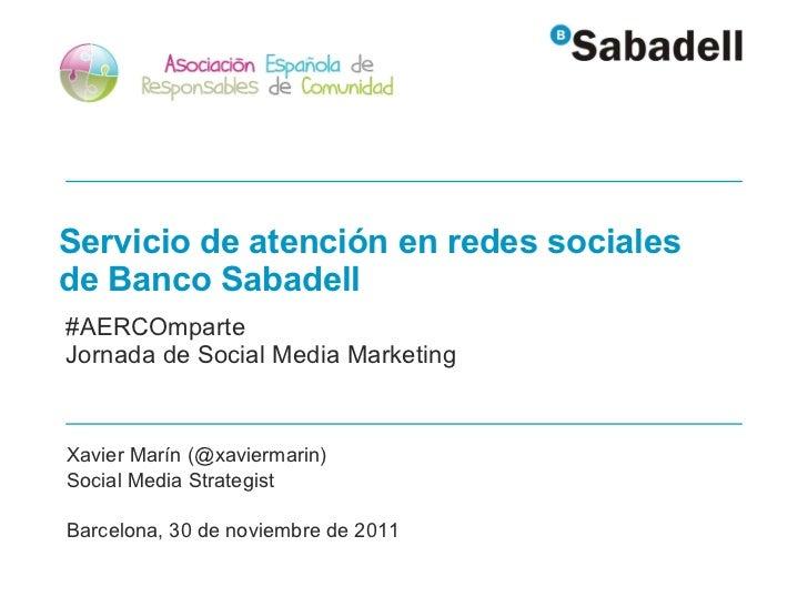Servicio de atención en redes sociales  de Banco Sabadell #AERCOmparte Jornada de Social Media Marketing Xavier Marín (@xa...