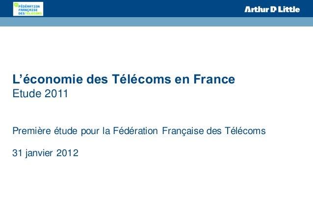 L'économie des Télécoms en France Etude 2011 Première étude pour la Fédération Française des Télécoms 31 janvier 2012