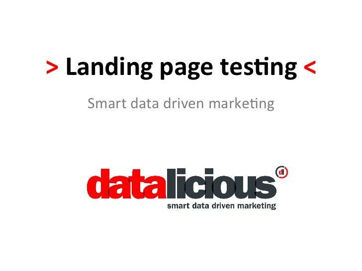 > Landing page tes-ng <      Smart data driven marke-ng