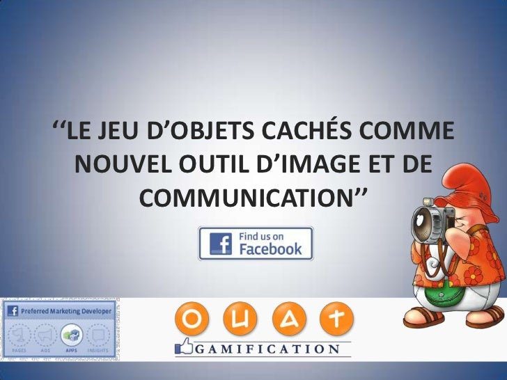 ''LE JEU D'OBJETS CACHÉS COMME   NOUVEL OUTIL D'IMAGE ET DE        COMMUNICATION''