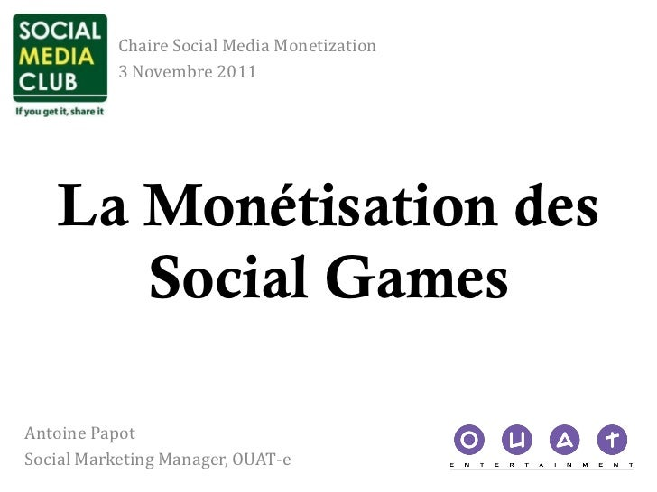Chaire Social Media Monetization           3 Novembre 2011   La Monétisation des      Social GamesAntoine PapotSocial Mark...