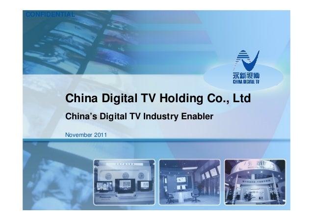 CONFIDENTIAL         China Digital TV Holding Co., Ltd         China's Digital TV Industry Enabler         November 2011