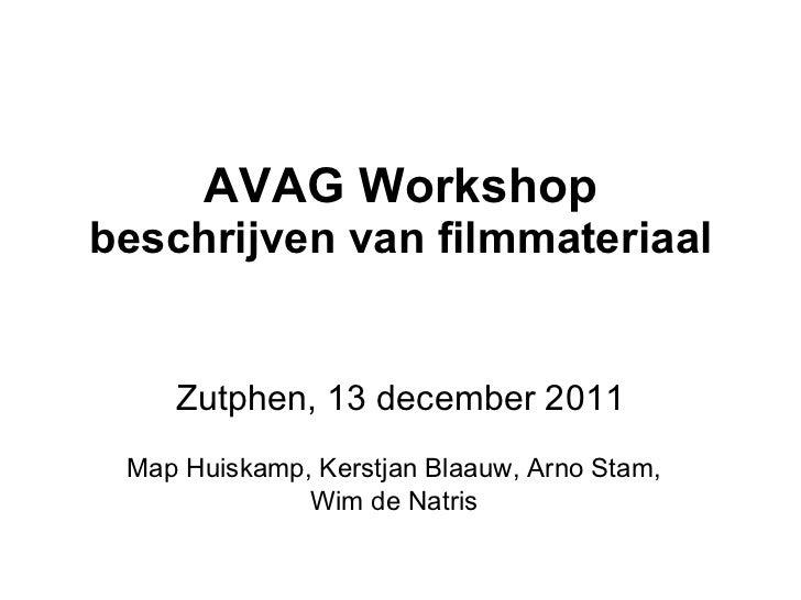 AVAG Workshop beschrijven van filmmateriaal Zutphen, 13 december 2011 Map Huiskamp, Kerstjan Blaauw, Arno Stam, Wim de Nat...