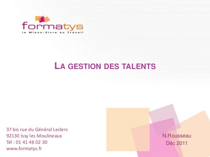 LA GESTION DES TALENTS37 bis rue du Général Leclerc92130 Issy les Moulineaux                      N.RousseauTél : 01 41 46...