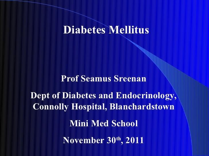 Diabetes Mellitus       Prof Seamus SreenanDept of Diabetes and Endocrinology,Connolly Hospital, Blanchardstown         Mi...