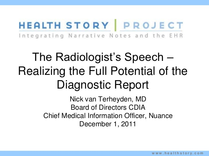 The Radiologist's Speech –Realizing the Full Potential of the        Diagnostic Report             Nick van Terheyden, MD ...