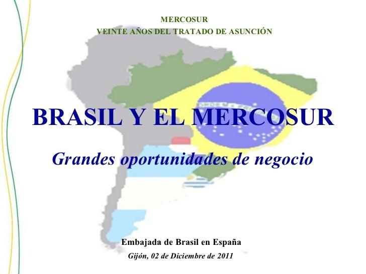BRASIL   Y   EL   MERCOSUR Embajada   de   Brasil   en   España Gijón,   02   de   Diciembre   de   2011 MERCOSUR VEINTE  ...
