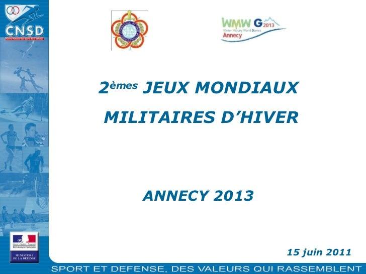 15 juin 2011 2 èmes  JEUX MONDIAUX  MILITAIRES D'HIVER ANNECY 2013