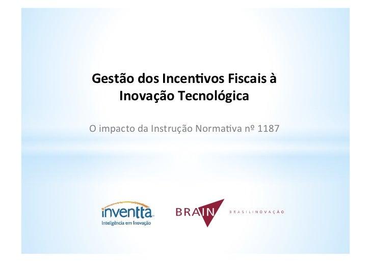 Gestão dos Incen,vos Fiscais à     Inovação Tecnológica                      O impacto da Instrução...