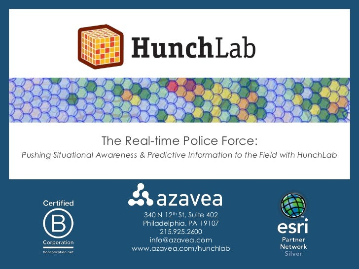 The Real-time Police Force:Pushing Situational Awareness & Predictive Information to the Field with HunchLab              ...