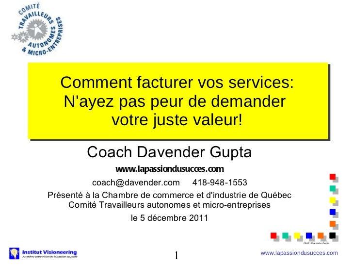 Comment facturer vos services: N'ayez pas peur de demander  votre juste valeur! <ul><li>Coach Davender Gupta </li></ul><ul...