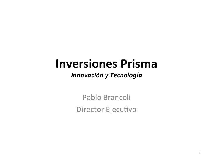 Inversiones Prisma    Innovación y Tecnología         Pablo Brancoli        Director Ejecu2vo           ...