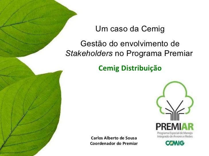 Um caso da Cemig Gestão do envolvimento de  Stakeholders  no Programa Premiar  Cemig Distribuição Carlos Alberto de Sousa ...