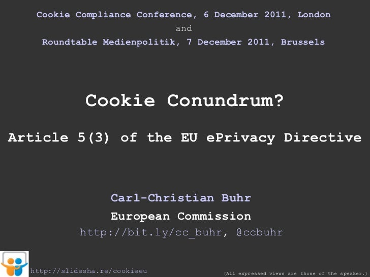 Cookie Compliance Conference, 6 December 2011, London and Roundtable Medienpolitik, 7 December 2011, Brussels Cookie Conun...
