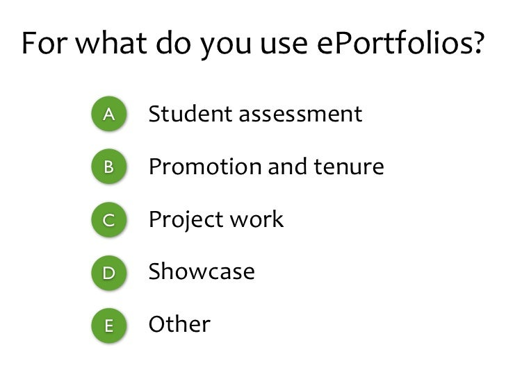 For what do you use ePortfolios?        A   Student assessment        B   Promotion and tenure        C   ...