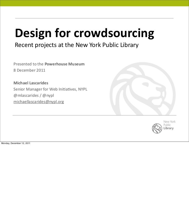 Design	  for	  crowdsourcing           Recent	  projects	  at	  the	  New	  York	  Public	  Library          Presented	  t...